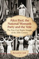 Alice Paul, the National Woman's Party and the Vote
