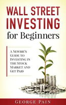 Wall Street Investing for Beginners: A Newbie's Guide to Investing in the Stock Market and Get Paid