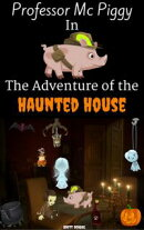 Professor Mc Piggy in the Adventure of the Haunted House