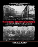 The Cruel Streets Revisited: A Case File of Cardiff's Lawless Past, its Growth, its Characters, its Murders, and its Mean Streets