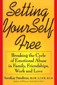 SettingYourselfFreeBreakingtheCycleofEmotionalAbuseinFamily,Friendships,WorkandLove