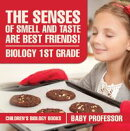 The Senses of Smell and Taste Are Best Friends! - Biology 1st Grade | Children's Biology Books