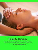 Polarity Therapy: How Re-Polarizing Your Body Can Heal You
