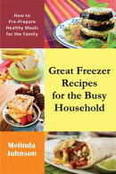Great Freezer Recipes for the Busy Household