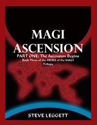 MagiAscension:PartOne:TheAscensionBeginsBookThreeoftheHeirsoftheMagiTrilogy