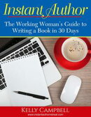 Instant Author: The Working Girl's Guide to Writing Your Book in 30 Days