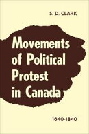 Movements of Political Protest in Canada 1640-1840
