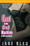 Ghost in the (Sex) Machine #1: What Got Into Her