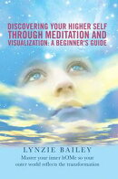 Discovering Your Higher Self Through Meditation and Visualization: a Beginner'S Guide