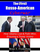 The (First) Russo - American Cyberwar: How Obama Lost & Putin Won, Ensuring a Trump Victory