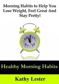 HealthyMorningHabits:MorningHabitstoHelpYouLoseWeight,FeelGreatandStayPretty!