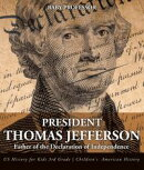 President Thomas Jefferson : Father of the Declaration of Independence - US History for Kids 3rd Grade | Children's American History