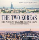 The Two Koreas : How the North Separated from the South - Geography History Books | Children's Geography & Cultures Books