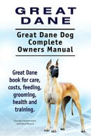 Great Dane. Great Dane Dog Complete Owners Manual. Great Dane book for care, costs, feeding, grooming, health and training.
