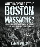 What Happened at the Boston Massacre? US History Lessons for Kids 6th Grade | Children's American History