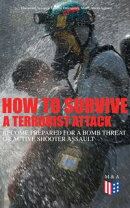 How to Survive a Terrorist Attack ? Become Prepared for a Bomb Threat or Active Shooter Assault