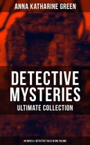 DETECTIVE MYSTERIES Ultimate Collection: 48 Novels & Detective Tales in One Volume