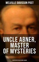 UNCLE ABNER, MASTER OF MYSTERIES: 18 Detective Tales in One Volume