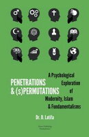Penetrations & (s)Permutations: A Psychological Exploration of Modernity, Islam & Fundamentalisms