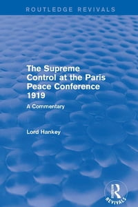 TheSupremeControlattheParisPeaceConference1919(RoutledgeRevivals)ACommentary