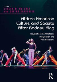 AfricanAmericanCultureandSocietyAfterRodneyKingProvocationsandProtests,Progressionand'Post-Racialism'