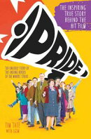 Pride: The Unlikely Story of the True Heroes of the Miners' Strike