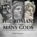 The Romans and Their Many Gods - Ancient Roman Mythology | Children's Greek & Roman Books