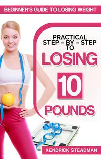 PracticalStep-By-SteptoLosing10PoundsBeginner'sguidetolosingweight
