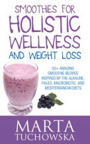 Smoothies for Holistic Wellness and Weight Loss.: 50+ Amazing Smoothie Recipes Inspired by the Alkaline, Pal…