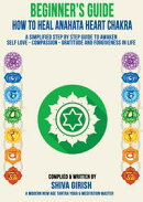 A Complete Beginners Guide How To Heal & Balance Anahata Heart Chakra: A Simplified Step By Step Guide Pract…