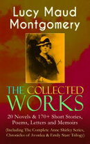 The Collected Works of Lucy Maud Montgomery: 20 Novels & 170+ Short Stories, Poems, Letters and Memoirs (Inc…