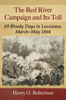 The Red River Campaign and Its Toll