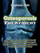 Osteoporosis Treatment: How to Reverse Or Prevent It Naturally With Osteoporosis Diet and Osteoporosis Exerc…