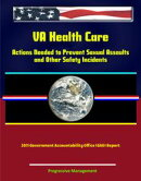 VA Health Care: Actions Needed to Prevent Sexual Assaults and Other Safety Incidents - 2011 Government Accou…