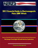 2011 Essential Guide to Electromagnetic Pulse (EMP) Attack - Reports of the EMP Commission on the Threat and…