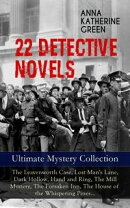 22 DETECTIVE NOVELS - Ultimate Mystery Collection: The Leavenworth Case, Lost Man's Lane, Dark Hollow, Hand …