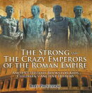 The Strong and The Crazy Emperors of the Roman Empire - Ancient History Books for Kids | Children's Ancient History