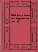 Nazi Conspiracy and Aggression (Vol. I)