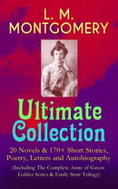 L. M. MONTGOMERY ? Ultimate Collection: 20 Novels & 170+ Short Stories, Poetry, Letters and Autobiography (…