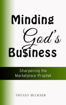 Minding God's Business: Sharpening the Marketplace Prophet