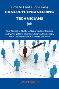 HowtoLandaTop-PayingConcreteengineeringtechniciansJob:YourCompleteGuidetoOpportunities,ResumesandCoverLetters,Interviews,Salaries,Promotions,WhattoExpectFromRecruitersandMore