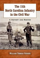 The 11th North Carolina Infantry in the Civil War
