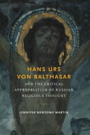 Hans Urs von Balthasar and the Critical Appropriation of Russian Religious Thought