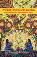 Listening to the Beat of Our Drum: Stories of Indigenous Parenting in Contemporary Society