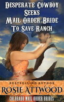 Mail Order Bride; Desperate Cowboy Seeks Mail Order Bride to Save Ranch (Sweet Clean Inspirational Historica…