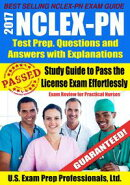 2017 NCLEX-PN Test Prep Questions and Answers with Explanations: Study Guide to Pass the License Exam Effortlessly - Exam Review for Practical Nurses