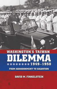 Washington'sTaiwanDilemma,1949-1950FromAbandonmenttoSalvation