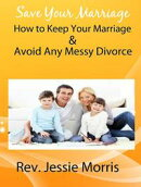 Save Your Marriage ? How to Keep Your Marriage and Avoid Any Messy Divorce