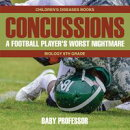 Concussions: A Football Player's Worst Nightmare - Biology 6th Grade | Children's Diseases Books