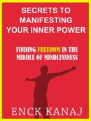 The Secrets to Manifesting Your Inner Power: Finding Freedom in the Middle of Mindlessness